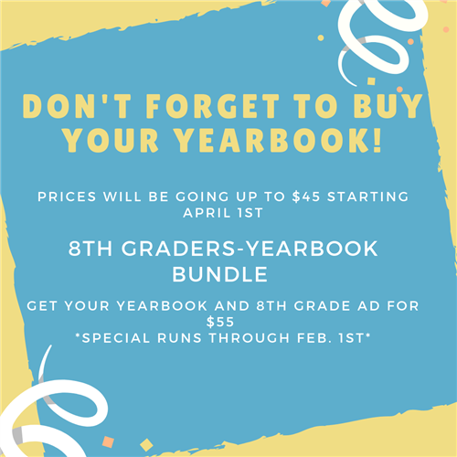 Don't forget to buy your yearbooks. They cost $40. 8th grade bundles are $55 and come with the ad.